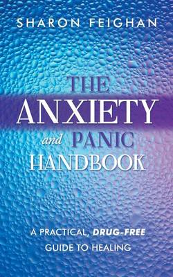 The Anxiety and Panic Handbook: A Practical, Drug-Free Guide to Healing
