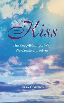 Kiss: The Keep-It-Simple Way We Create Ourselves