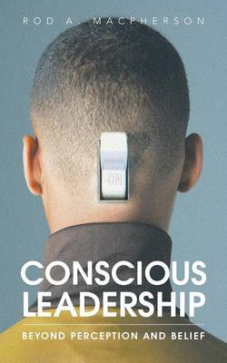 Conscious Leadership: Beyond Perception and Belief