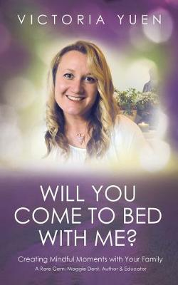 Will You Come to Bed with Me?: Creating Mindful Moments with Your Family.