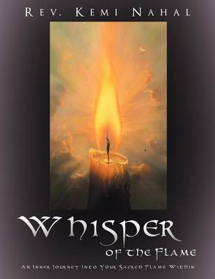 Whisper of the Flame: An Inner Journey Into Your Sacred Flame Within