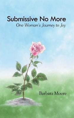 Submissive No More: One Woman's Journey to Joy