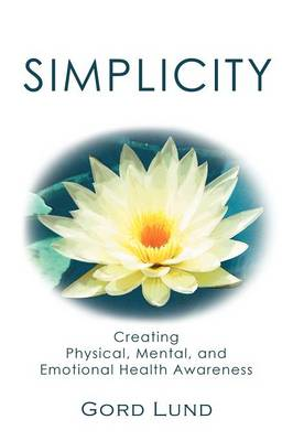 Simplicity: Creating Physical, Mental, and Emotional Health Awareness