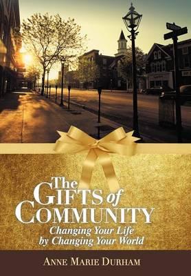 The Gifts of Community: Changing Your Life by Changing Your World