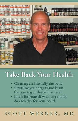 Take Back Your Health: Clean Up and Detoxify the Body, Revitalize Your Organs and Brain Functioning at the Cellular Level, and Intuit for You