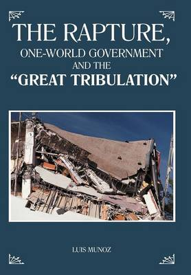 "The Rapture, One-World Government and the ""Great Tribulation"""