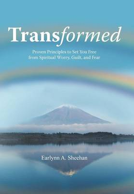 Transformed: Proven Principles to Set You Free from Spiritual Worry, Guilt, and Fear