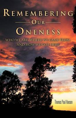 Remembering Our Oneness: Who We Are, Where We Came From, and How We Got Here