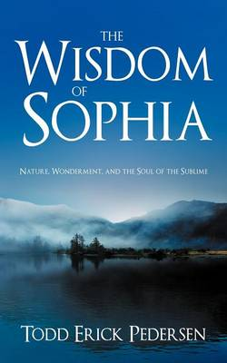 The Wisdom of Sophia: Nature, Wonderment, and the Soul of the Sublime