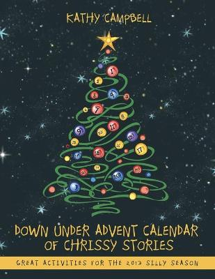 Down Under Advent Calendar of Chrissy Stories: Great Activities for the 2013 Silly Season