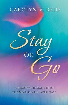 Stay or Go: A Personal Insight Into the Near-Death Experience