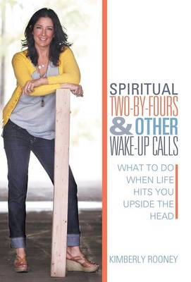 Spiritual Two-By-Fours and Other Wake-Up Calls: What to Do When Life Hits You Upside the Head