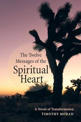 The Twelve Messages of the Spiritual Heart: A Novel of Transformation