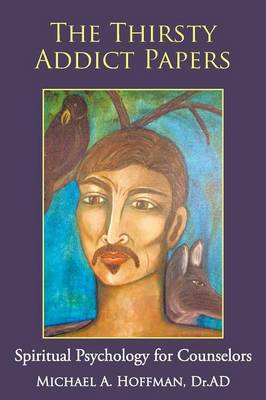 The Thirsty Addict Papers: Spiritual Psychology for Counselors