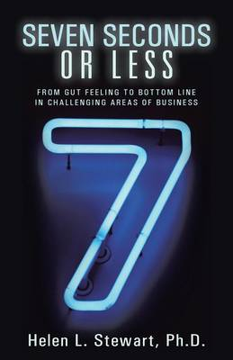 Seven Seconds or Less: From Gut Feeling to Bottom Line in Challenging Areas of Business