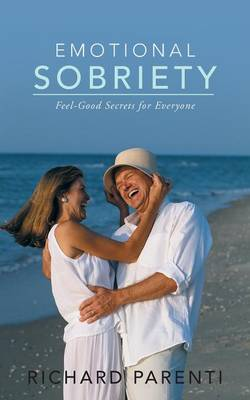 Emotional Sobriety: Feel-Good Secrets for Everyone