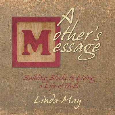 A Mother's Message: Building Blocks to Living a Life of Truth