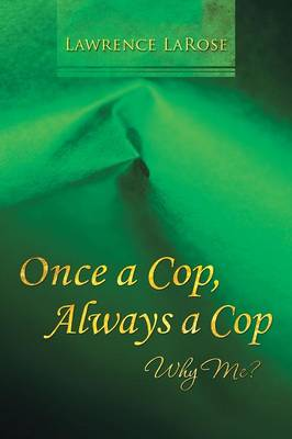Once a Cop, Always a Cop: Why Me?