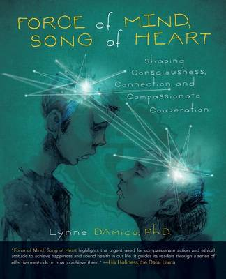 Force of Mind, Song of Heart: Shaping Consciousness, Connection, and Compassionate Cooperation