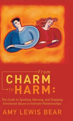 From Charm to Harm: The Guide to Spotting, Naming, and Stopping Emotional Abuse in Intimate Relationships