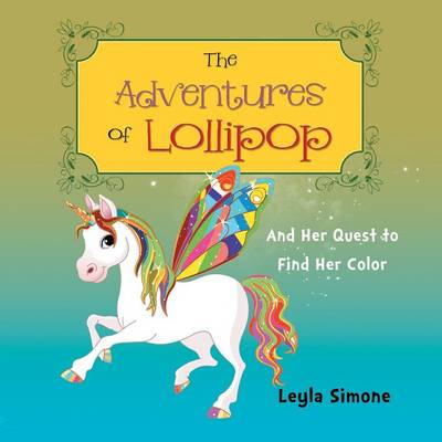 The Adventures of Lollipop: And Her Quest to Find Her Color