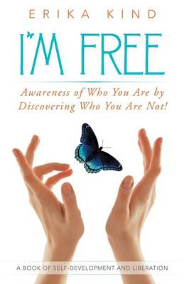 I'm Free: Awareness of Who You Are by Discovering Who You Are Not!