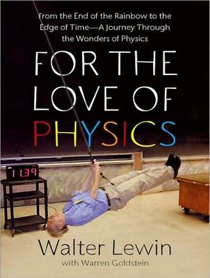 For the Love of Physics: From the End of the Rainbow to the Edge of Time---A Journey Through the Wonders of Physics