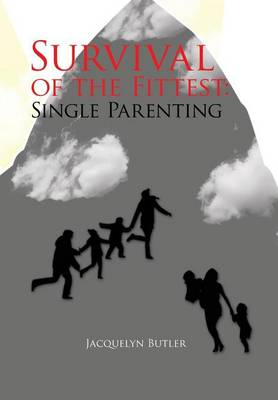 Survival of the Fittest: Single Parenting: Single Parenting