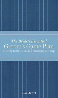 Groom's Game Plan: Getting to the Altar and Surviving the Trip