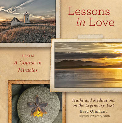 Lessons in Love from A Course in Miracles: Truths and Meditations on the Legendary Text