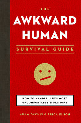 The Awkward Human Survival Guide: How to Handle Life's Most Uncomfortable Situations