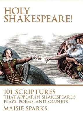Holy Shakespeare!: 101 Scriptures that Appear in Shakespeare's Plays, Poems, and Sonnets