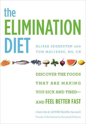 The Elimination Diet: Discover the Foods That Are Making You Sick and Tired - and Feel Better Fast