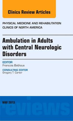 Ambulation in Adults with Central Neurologic Disorders, An Issue of Physical Medicine and Rehabilitation Clinics