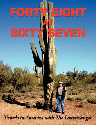 Forty Eight At Sixty Seven: Travels in America with the Lonestranger