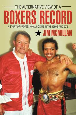 The Alternative View of a Boxer's Record: A Story of Professional Boxing in the 1980's and 90's