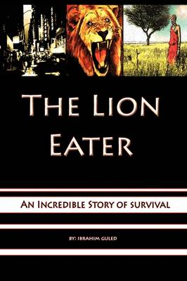 The Lion Eater: An Incredible Story of Survival
