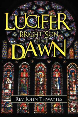 Lucifer, Bright Son of the Dawn