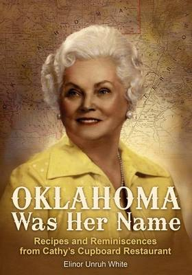 Oklahoma Was Her Name: Recipes and Reminiscences from Cathy's Cupboard Restaurant