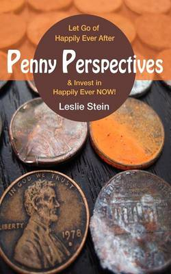 Penny Perspectives: Let Go of Happily Ever After & Invest in Happily Ever Now!