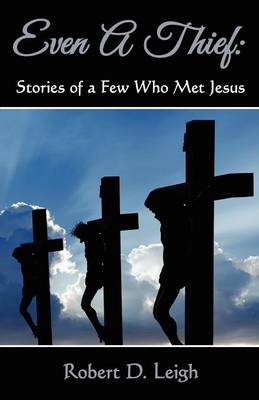 Even a Thief: Stories of a Few Who Met Jesus