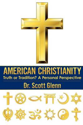American Christianity: Truth or Tradition? a Personal Perspective