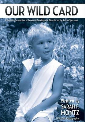 Our Wild Card: A Parent's Perspective of Pervasive Development Disorder on the Autism Spectrum