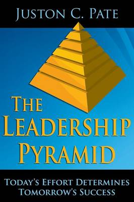The Leadership Pyramid: Today's Effort Determines Tomorrow's Success