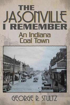 The Jasonville I Remember: An Indiana Coal Town