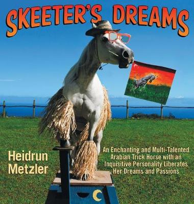 Skeeter's Dreams: An Enchanting and Multi-Talented Arabian Trick Horse with an Inquisitive Personality Liberates Her Dreams and Passions
