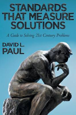 Standards That Measure Solutions: A Guide to Solving 21st Century Problems