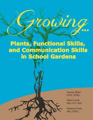 Growing...Plants, Functional Skills, and Communication Skills in School Gardens: A Public School Guide to Gardening Activities for Students with Autis