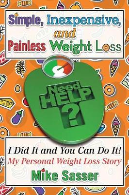 Simple, Inexpensive, and Painless Weight Loss: I Did It and You Can Do It! My Personal Weight Loss Story