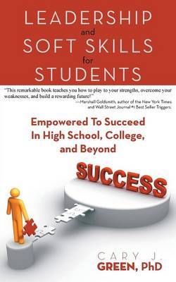 Leadership and Soft Skills for Students: Empowered to Succeed in High School, College, and Beyond